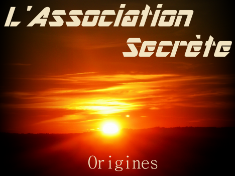 L'Association Secrète ~ Origines